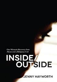 Inside Outside One Womans Recovery From Abuse And A Religious Cult By Hayworth
