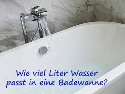volumen badewanne wieviel liter wassen passen rein dusche