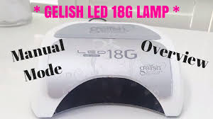 Opi Led Lamp Not Working by Overview Gelish 18g Led Lamp Can Do What Demo Tips Manual
