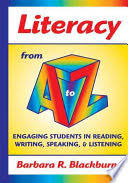 Literacy From A To Z Engaging Students In Reading Writing Speaking Barbara R Blackburn Limited Preview