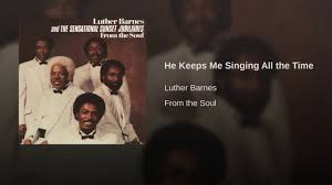 He Keeps Me Singing All The Time - YouTube Its Your Time Luther Barnes The Sunset Jubilaires Youtube Jubilairesheaven On My Mind Fleming Rutledge Jason Micheli James Howells Weekly Preaching Notions Cgressional Black Caucus Ceremonial Swearing Jan 6 2015 Video Lighten Up Lean Jesus You Keep Blessing Me He Keeps Sing All The Biblical Heretics Heresy Of Valid Ambiguity Learning To Lord Troy Ramey And Soul Searchers