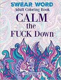 SWEAR WORD Adult Coloring Book Calm The FUCK Down MORE Super FUNNY And MEGA NASTY Swear Words To Color Volume 3
