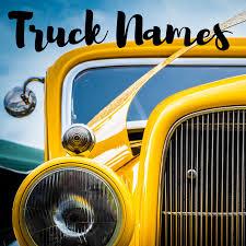 100 Good Names For Trucks 150 Legit Truck Badass Classic Female Pickup Ideas
