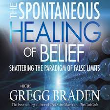 The Spontaneous Healing Of Belief Shattering Paradigm False Limits Unabridged By Gregg Braden On ITunes