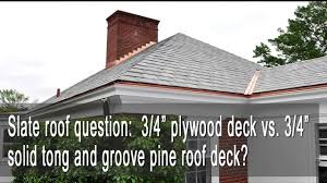 tongue and groove wood roof decking slate roof 3 4 plywood deck vs 3 4 solid tongue and groove
