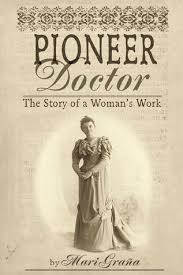 Pioneer Doctor The Story Of A Womans Work By Mari Grana