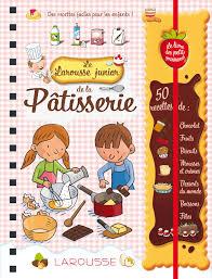 recette de cuisine pour les enfants amazon fr larousse junior de la pâtisserie livres