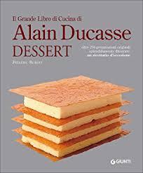 grand livre de cuisine d alain ducasse grand livre de cuisine alain ducasse s desserts and pastries