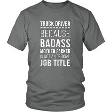 Truck Driver T Shirt - Because Badass Mother F*cker Is Not An ... Just Dropped A Load Truck Driver Shirt Trucker Gift Tow Dad Most Important People Call Me Unisex Wife Coffee Mug Cute For My Cup I Love You Truckload Gifts Semi Truck Fun Driver Ets2 Grand Delivery 2017 Scania S520 V8 Rotterdam North Carolina Toddler Garbage Surprise Each Other Ideas 1405 Best Semi Pictures Images On Pinterest Drivers Keep Calm Im Tshirt Sloganitecom