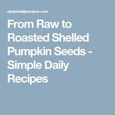 Roasted Shelled Pumpkin Seeds by The 25 Best Shelled Pumpkin Seeds Ideas On Pinterest What U0027s For