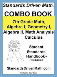 Standards Driven Math Combo Book 7th Grade Algebra I Geometry II Analysis Calculus