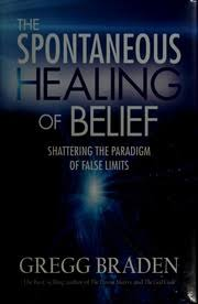 The Spontaneous Healing Of Belief Gregg Braden Free Download Borrow And Streaming Internet Archive