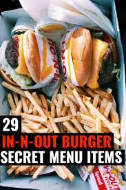 100 In N Out Burger Truck 29 Awesome Items On The Secret Menu