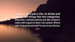 Epictetus Quote In Life Our First Job Is This To Divide And Distinguish