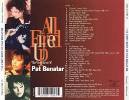 pat benatar late all fired up the best of pat benatar pat benatar songs
