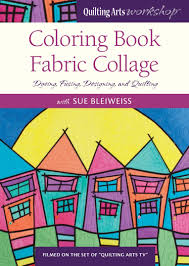 Coloring Book Fabric Collage With Sue Bleiweiss Video Download