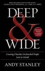 Deep And Wide Creating Churches Unchurched People Love To Attend By Andy Stanley