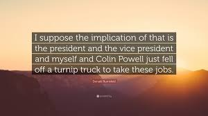"Donald Rumsfeld Quote: ""I Suppose The Implication Of That Is The ... Dropping Like Flies People Are Quitting Or Falling Behind Because Ligcoinn Turnip Truck Productions Pinterest Donald Rumsfeld Quote I Suppose The Implication Of That Is Who Fell Off Just Fell Turnip Truck Visual Pun Pating By Richard Hall Hornswoggled Welcome To Gerald Missourah Town Did Just The Right Pig Buying A Small Business Othalafehus Blog 21 Superboats Still Being Made Page 2 Offshoreonlycom Msionaccompshedmygijoeflagrichardhastilllifejpgv1475792401"