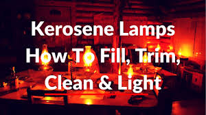 Aladdin Lamp Oil Canada by Kerosene Lamps How To Fill Trim Clean U0026 Light Youtube