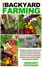 Buy Backyard Farming: The Beginner's Guide To Create Your Own ... What Can You Do With A Two Acre Backyard Homestead Design And Next Month An Snd News Design Conference In Beirut Lebanon The Hotel Show Official Preview By Hospality Business Me Issuu Start Your Own Homesteading Library Giveaway Enter For Inside Storey Meet Mother Earth News 2014 Homesteaders Of The Bread Pizza Oven Diy Bee Friendly My Next Project One Big Yoke Spike Carlsen How To Move A New Farming 586 Best Helpful Hints Images On Pinterest 25 Unique Homesteads Ideas Small Farm Raising 40 Projects Building Handson Step Woodland To Make Land More Productive