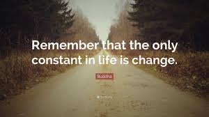 Buddha Quote Remember That The Only Constant In Life Is Change