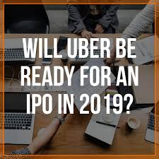 Will Uber Be Ready For An IPO In 2019