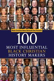 100 Most Influential Black Christian History Makers Is Important But Making Now More
