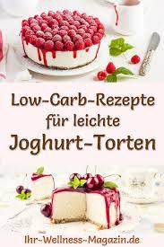 49 rezepte für leichte low carb joghurt torten ohne zucker