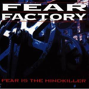 Fear Is The Mind Killer - Fear Factory