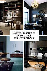 33 chic masculine home office furniture ideas digsdigs