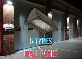 5 types of wall packs for outdoor lighting the lighting