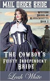 Mail Order Bride The Cowboys Feisty Independent A Clean Western Historical Romance