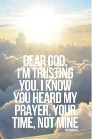 Dear God Im Trusting You I Know Heard My Prayer Your Time Not Mine Faith In His FAITH