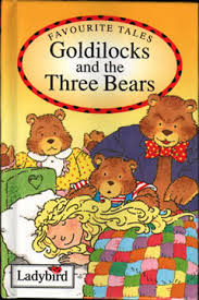 Goldilocks This Story Is About The Three Bears Daddy Bear Very Fat Mommy Fatter Than One Baby