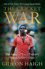 The Cricket War Story Of Kerry Packers World Series