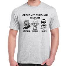 great men kanye ghandhi einstein tshirt mens funny sayings slogans