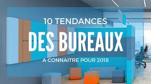bureau de tendances les 10 tendances des bureaux à connaitre pour 2018