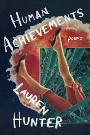 Human Achievements By Lauren Hunter 2017 I Like When Ive Seen A Poet Perform Enough Times That Read Her Book Can Hear Voice The Whole
