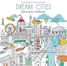 Dream Cities Colouring For Mindfulness Rosie Goodwin 9780600632108 Amazon Books
