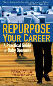 Repurpose Your Career A Practical Guide for Baby Boomers by Marc