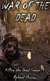 War Of The Dead Killing Book 13 By Richard Murray 000 176 Pages 5 Out 50 3 Reviews 174 In Kindle Store EBooks Science