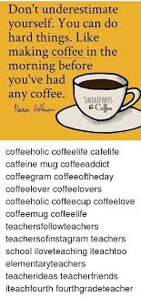 Dont Underestimate Yourself You Can Do Hard Things Like Making Coffee In The Morning Before Youve Had Any SWEAT PANTS L G Collee Coffeeholic