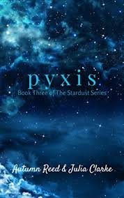 Pyxis Book Three Of The Stardust Series By Reed Autumn Clarke