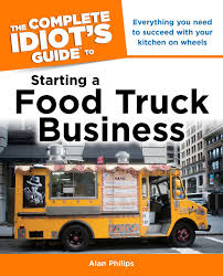 The Complete Idiot's Guide To Starting A Food Truck Business: Alan ... How To Start A Food Truck In Salt Lake City Like Soul Of Are Trucks Low Up The Peached Tortilla Jan 30 Your Business Free Workshop Rolling Kitchens Amsterdam Fris Restaurant Ups Aka Mi Fresh Traverse Mi Roaming Hunger Best 5 Books For Entpreneurs Floridas Custom Mobile Catering Read Pdf Complete Idiot S Guide Starting Realities Infographic Budapests Zing Burger Will Start Franchise Welovebudapest En Harlems Row Offer Food Trucks And Vendors Starting