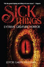 Sick Things An Anthology Of Extreme Creature Horror Ebook By John ShirleyRandy Chandler