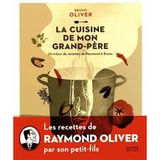 la cuisine de mon pere la cuisine de mon grand père un trésor de recettes de raymond à