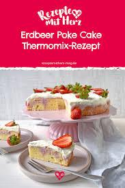 erdbeer poke cake thermomix rezept