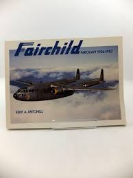 2400 Photo Of FAIRCHILD AIRCRAFT 1926 1987 Written By Mitchell Kent A Published
