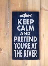 100 River House Decor Sign Custom Gift Keep Calm Pretend