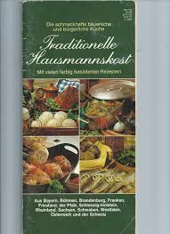traditionelle hausmannskost die schmackhafte bäuerliche und bürgerliche küche aus bayern böhmen brandenburg franken friesland der pfalz